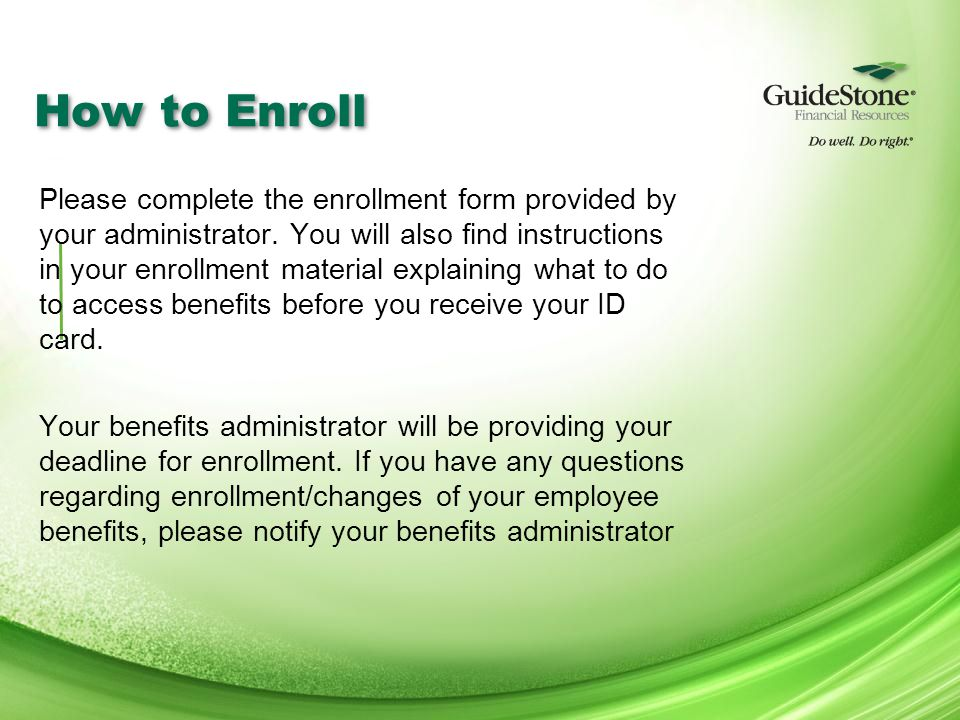 How to Enroll Please complete the enrollment form provided by your administrator.