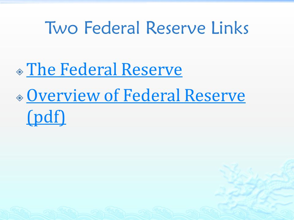 Monetary Policy Two Federal Reserve Links  The Federal Reserve The Federal Reserve  Overview of Federal Reserve (pdf) Overview of Federal Reserve (pdf)