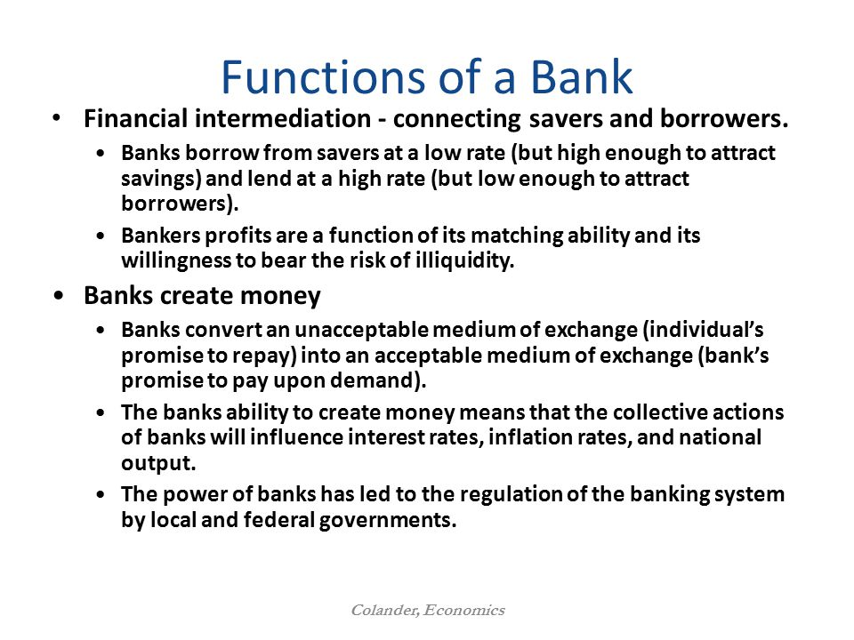 The Financial Sector and the Economy Colander, Economics Functions of a Bank Financial intermediation - connecting savers and borrowers.
