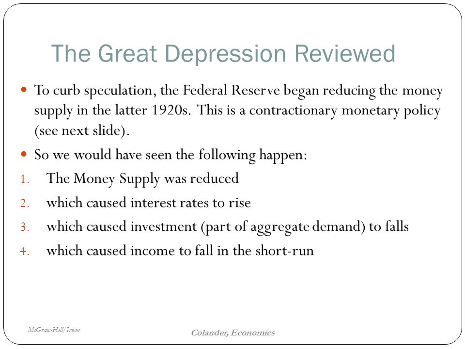 McGraw-Hill/Irwin The Fiscal Policy Dilemma 16 Colander, Economics The Great Depression Reviewed To curb speculation, the Federal Reserve began reducing the money supply in the latter 1920s.