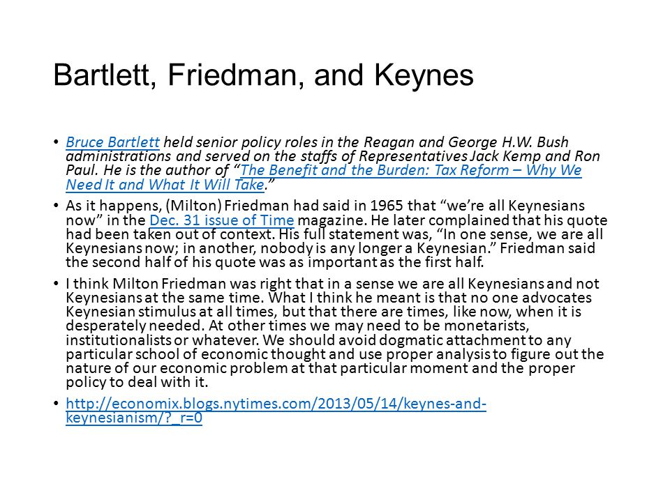 Bartlett, Friedman, and Keynes Bruce Bartlett held senior policy roles in the Reagan and George H.W.