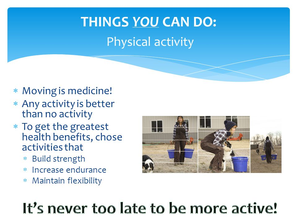 THINGS YOU CAN DO: Physical activity  Moving is medicine.