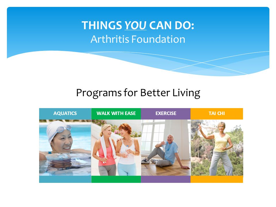 THINGS YOU CAN DO: Arthritis Foundation Programs for Better Living