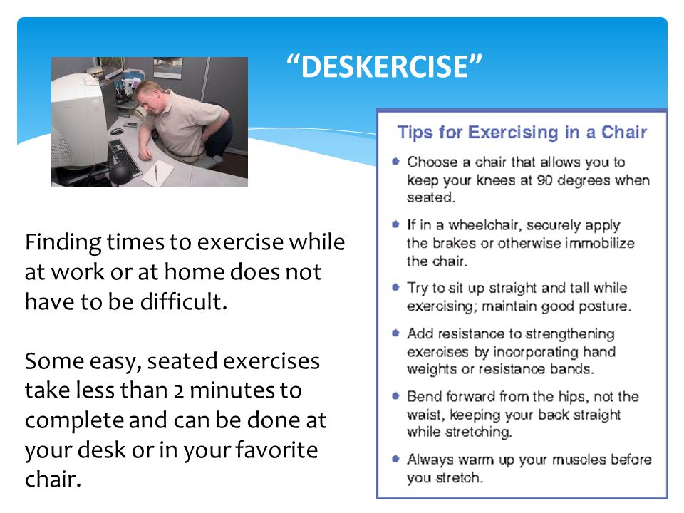 DESKERCISE Finding times to exercise while at work or at home does not have to be difficult.