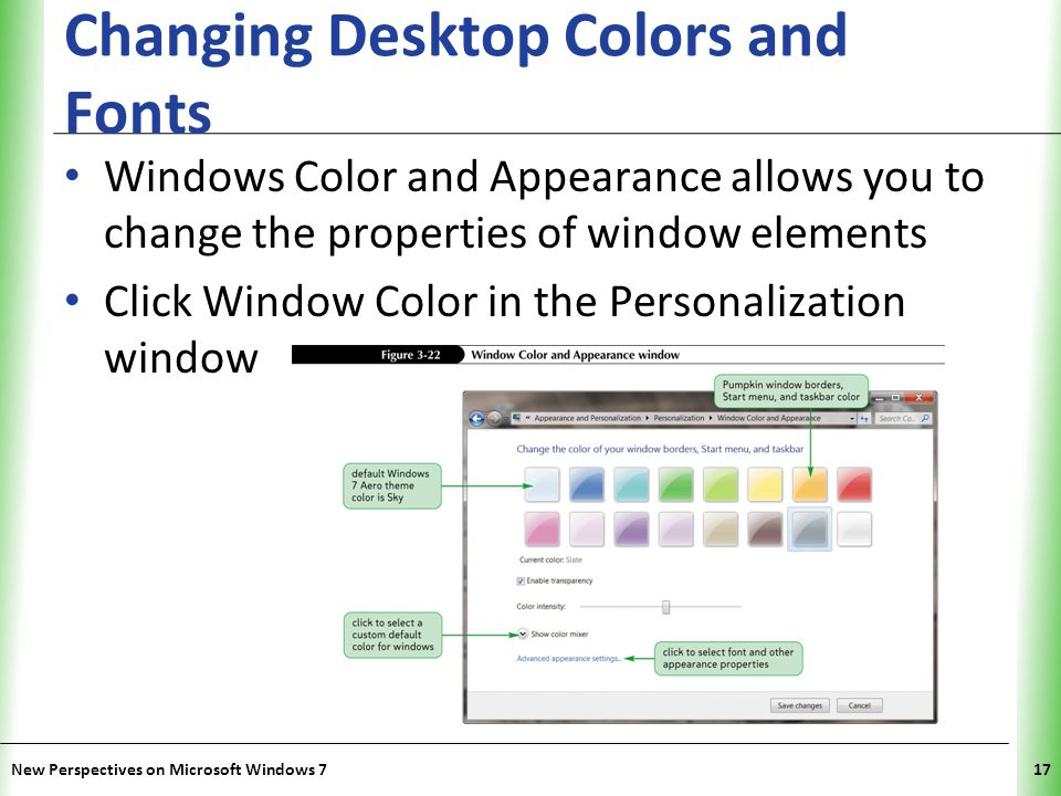 XP Changing Desktop Colors and Fonts Windows Color and Appearance allows you to change the properties of window elements Click Window Color in the Personalization window New Perspectives on Microsoft Windows 717