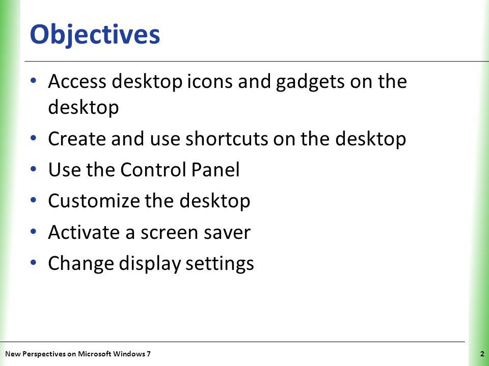 XP Objectives Manage the desktop with Aero tools Pin items to and modify the taskbar Customize taskbar toolbars Change Start menu settings Pin items on the Start menu New Perspectives on Microsoft Windows 73