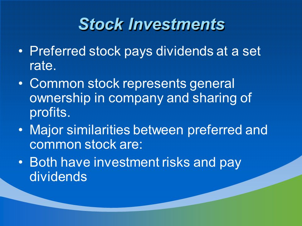 Stock Investments Preferred stock pays dividends at a set rate.