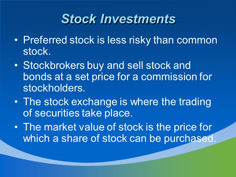 Stock Investments Preferred stock is less risky than common stock.