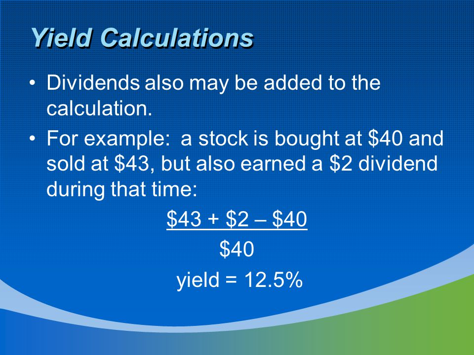 Yield Calculations Dividends also may be added to the calculation.