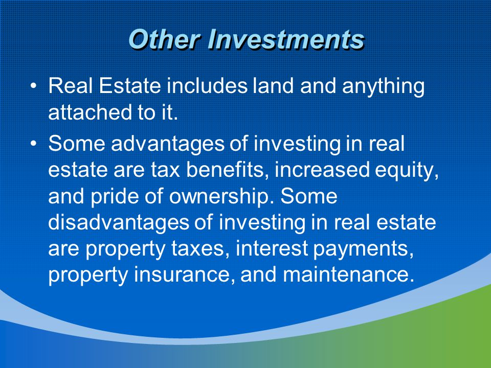 Other Investments Real Estate includes land and anything attached to it.