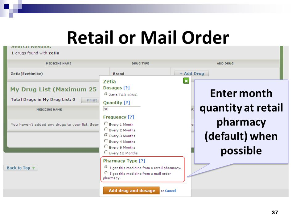 Retail or Mail Order 37 Enter month quantity at retail pharmacy (default) when possible