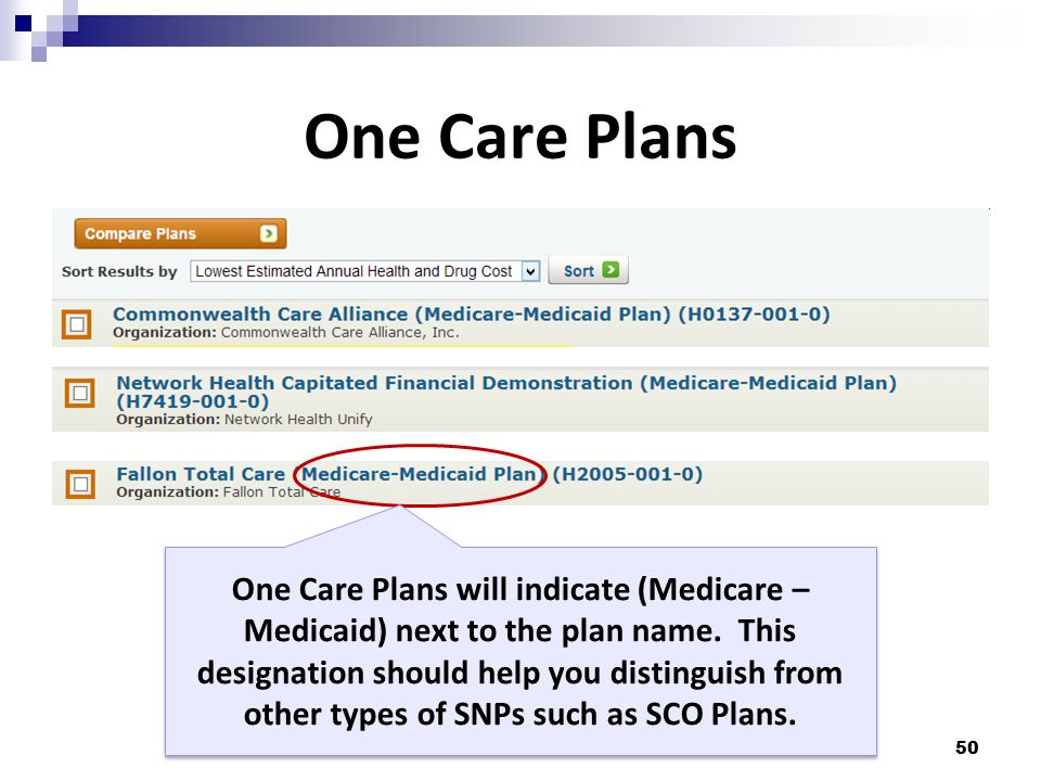 One Care Plans 50 One Care Plans will indicate (Medicare – Medicaid) next to the plan name.