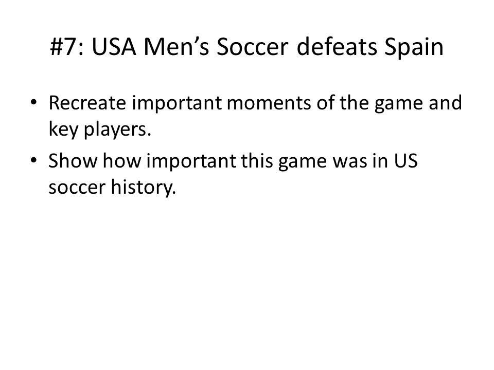 #7: USA Men's Soccer defeats Spain Recreate important moments of the game and key players.