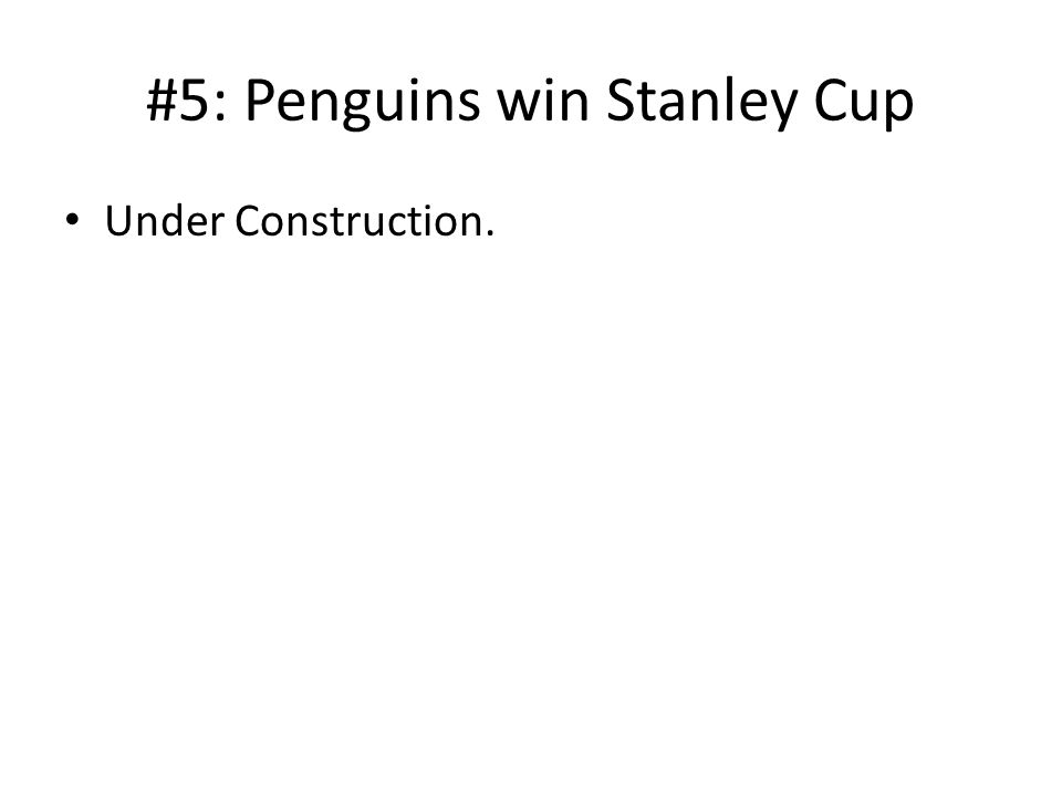 #5: Penguins win Stanley Cup Under Construction.