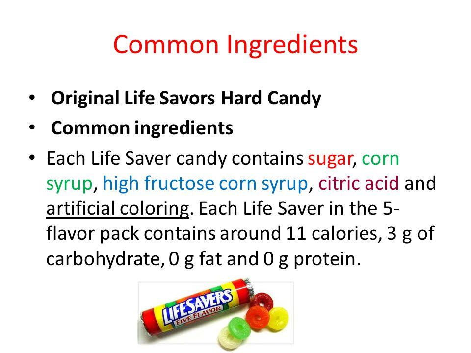 Common Ingredients Original Life Savors Hard Candy Common ingredients Each Life Saver candy contains sugar, corn syrup, high fructose corn syrup, citr
