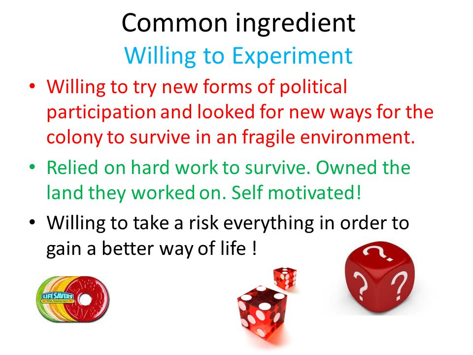 Common ingredient Willing to Experiment Willing to try new forms of political participation and looked for new ways for the colony to survive in an fr