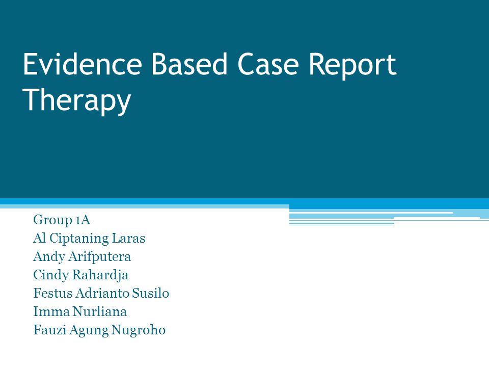Evidence Based Case Report Therapy Group 1A Al Ciptaning Laras Andy Arifputera Cindy Rahardja Festus Adrianto Susilo Imma Nurliana Fauzi Agung Nugroho