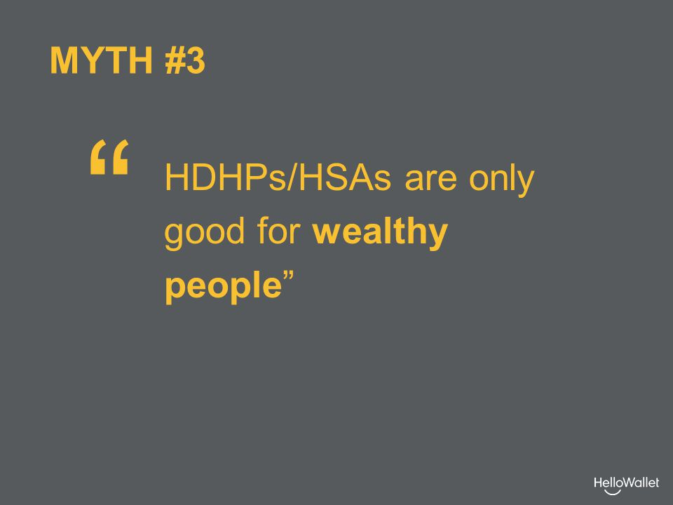 HDHPs/HSAs are only good for wealthy people MYTH #3