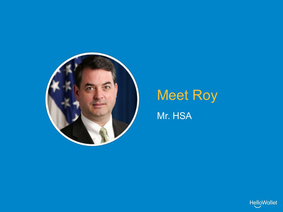 Meet Roy Mr. HSA