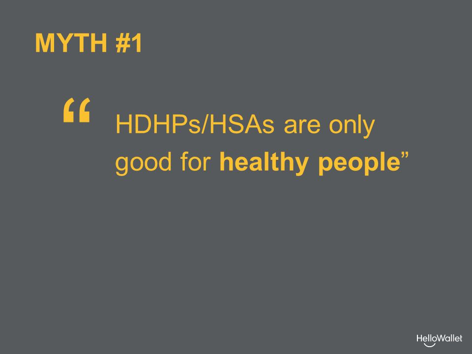 HDHPs/HSAs are only good for healthy people MYTH #1