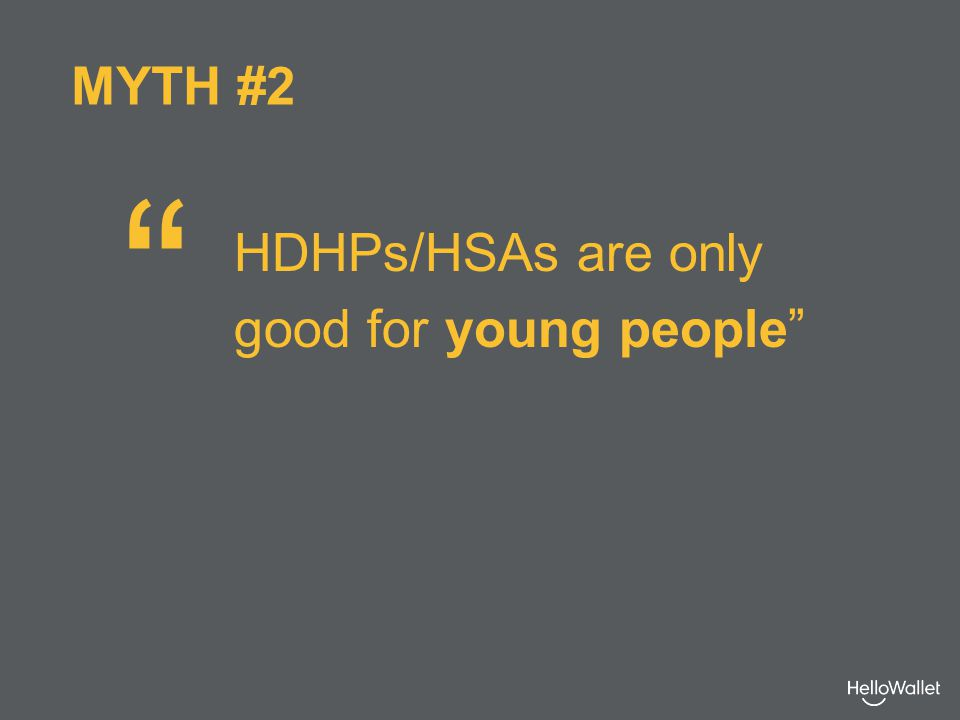 HDHPs/HSAs are only good for young people MYTH #2