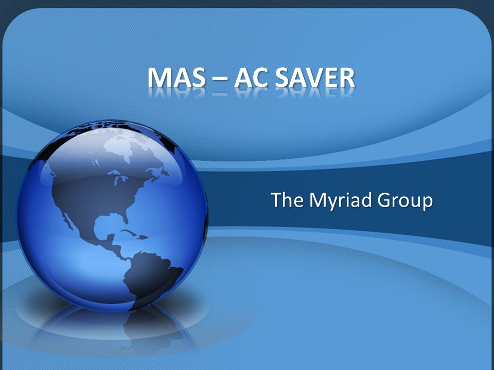 We are pleased to present MAS  Breakthrough A/C Saver  Intelligent & programmable device  Guaranteed savings range of 14 – 30%  No compromise in comfort.