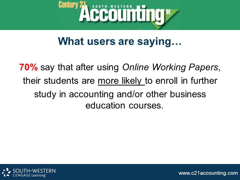 www.c21accounting.com What users are saying… 70% say that after using Online Working Papers, their students are more likely to enroll in further study