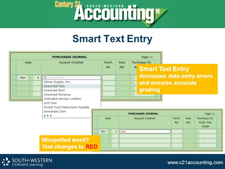 www.c21accounting.com Smart Text Entry Smart Text Entry decreases data entry errors and ensures accurate grading Misspelled word? Text changes to RED
