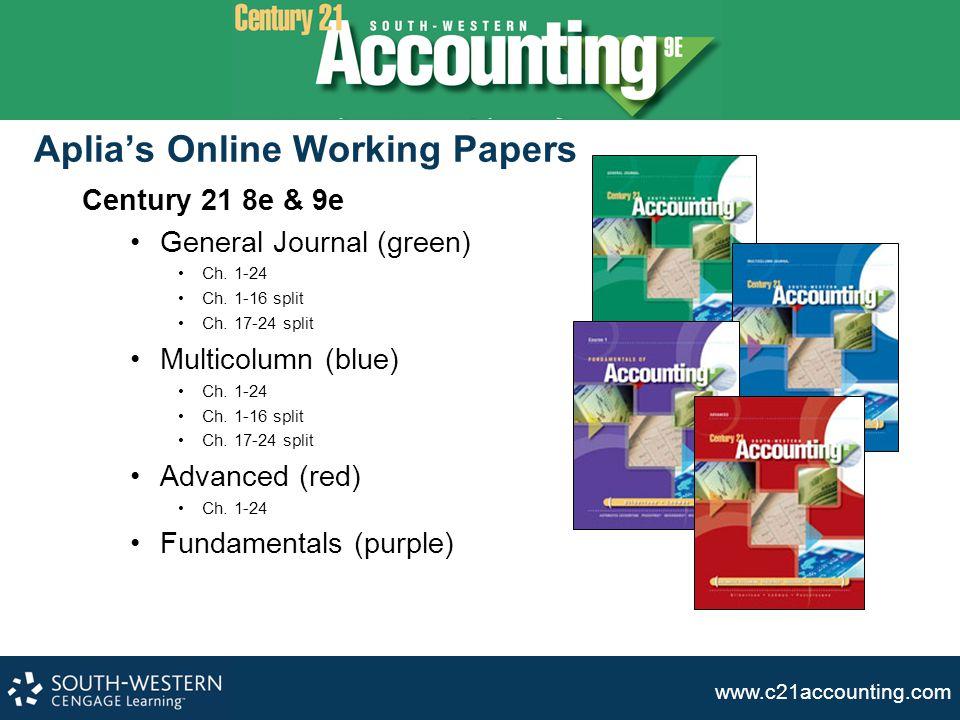 www.c21accounting.com Aplia's Online Working Papers Century 21 8e & 9e General Journal (green) Ch. 1-24 Ch. 1-16 split Ch. 17-24 split Multicolumn (bl