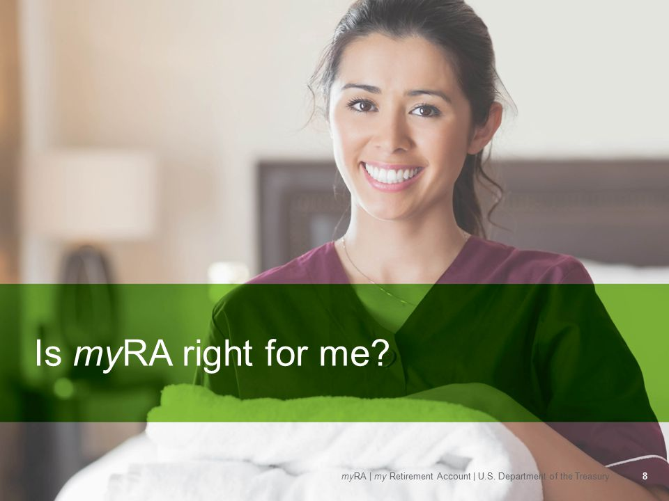 Is myRA right for me 8myRA | my Retirement Account | U.S. Department of the Treasury