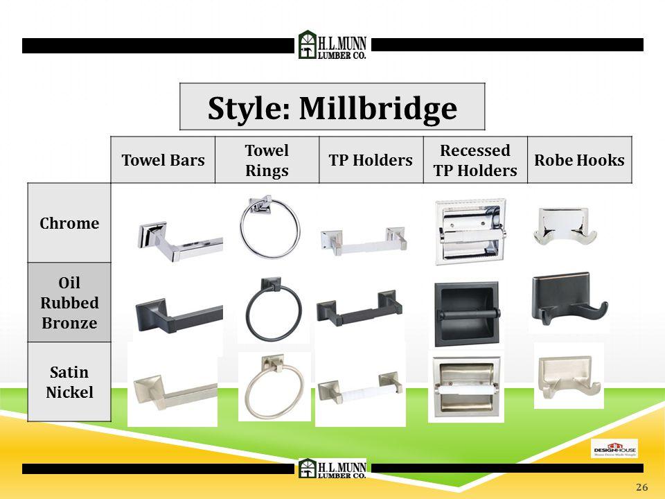 Style: Millbridge Chrome Oil Rubbed Bronze Satin Nickel Towel Bars Towel Rings TP Holders Recessed TP Holders Robe Hooks 26
