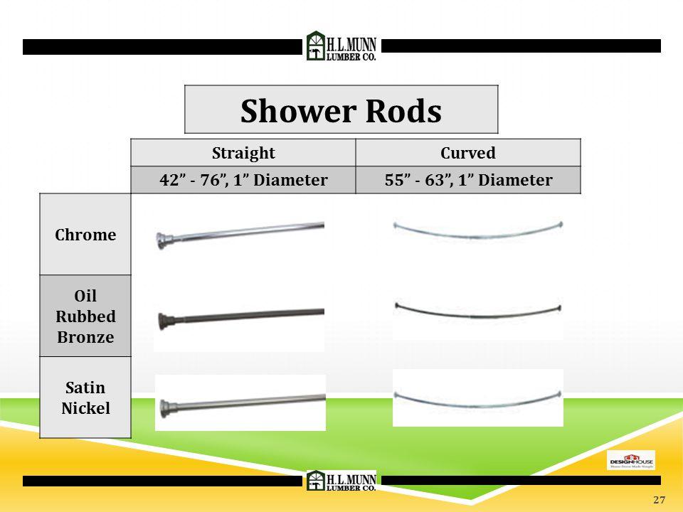 StraightCurved 42 - 76 , 1 Diameter55 - 63 , 1 Diameter Chrome Oil Rubbed Bronze Satin Nickel Shower Rods 27