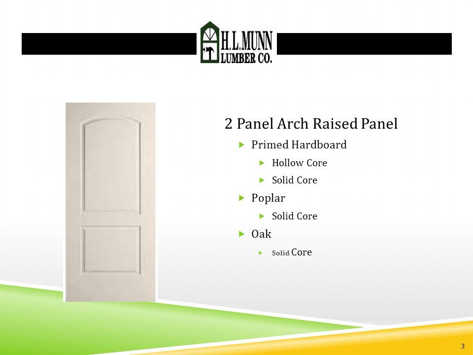2 Panel Arch Raised Panel  Primed Hardboard  Hollow Core  Solid Core  Poplar  Solid Core  Oak  Solid Core 3