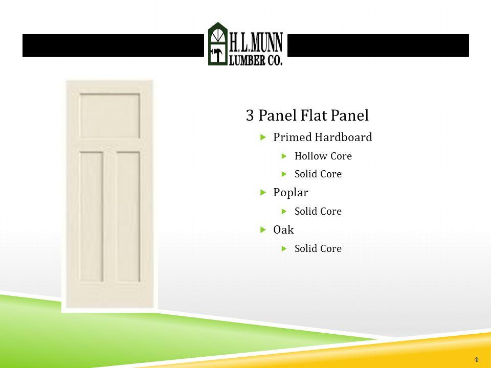3 Panel Flat Panel  Primed Hardboard  Hollow Core  Solid Core  Poplar  Solid Core  Oak  Solid Core 4