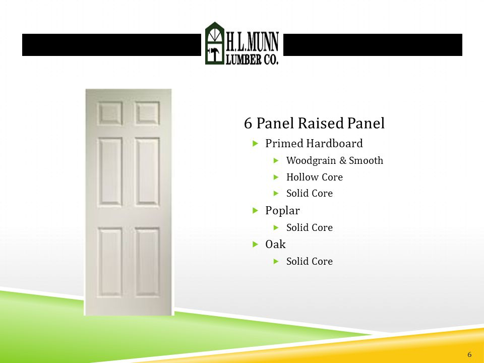 6 Panel Raised Panel  Primed Hardboard  Woodgrain & Smooth  Hollow Core  Solid Core  Poplar  Solid Core  Oak  Solid Core 6