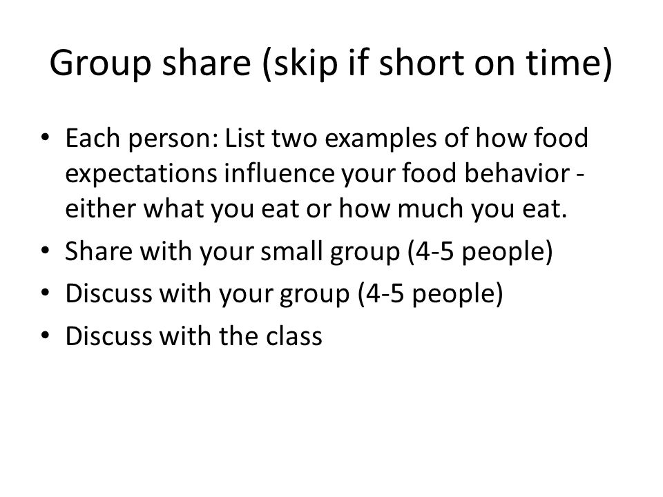 Group share (skip if short on time) Each person: List two examples of how food expectations influence your food behavior - either what you eat or how much you eat.
