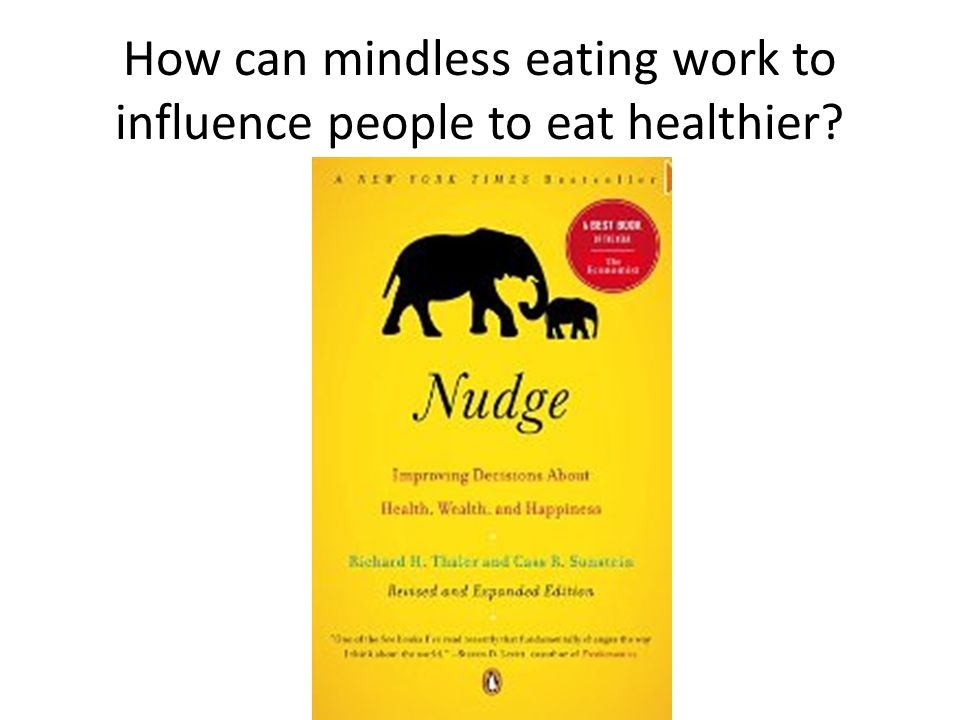 How can mindless eating work to influence people to eat healthier?