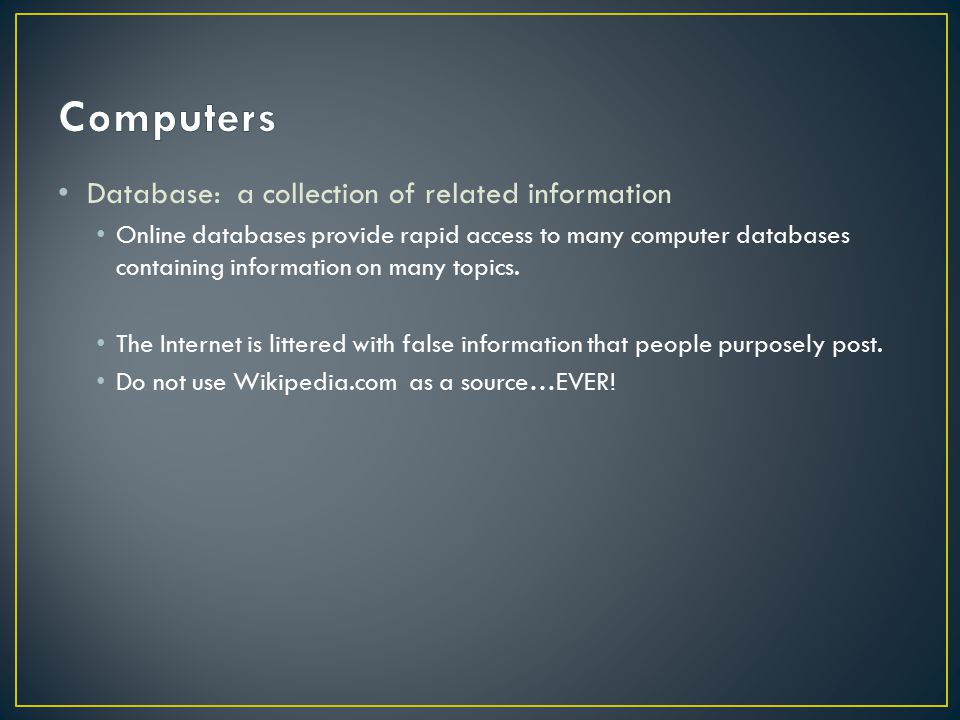 Database: a collection of related information Online databases provide rapid access to many computer databases containing information on many topics.