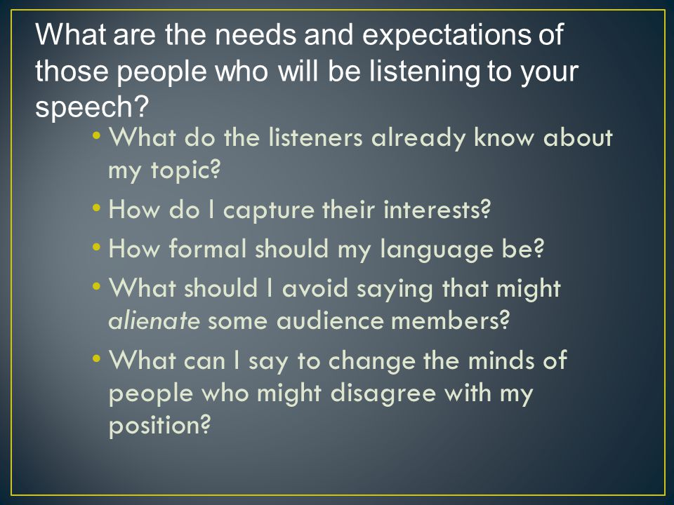 Make it clear that you care about your audience and that you want to share the information in your speech with them.