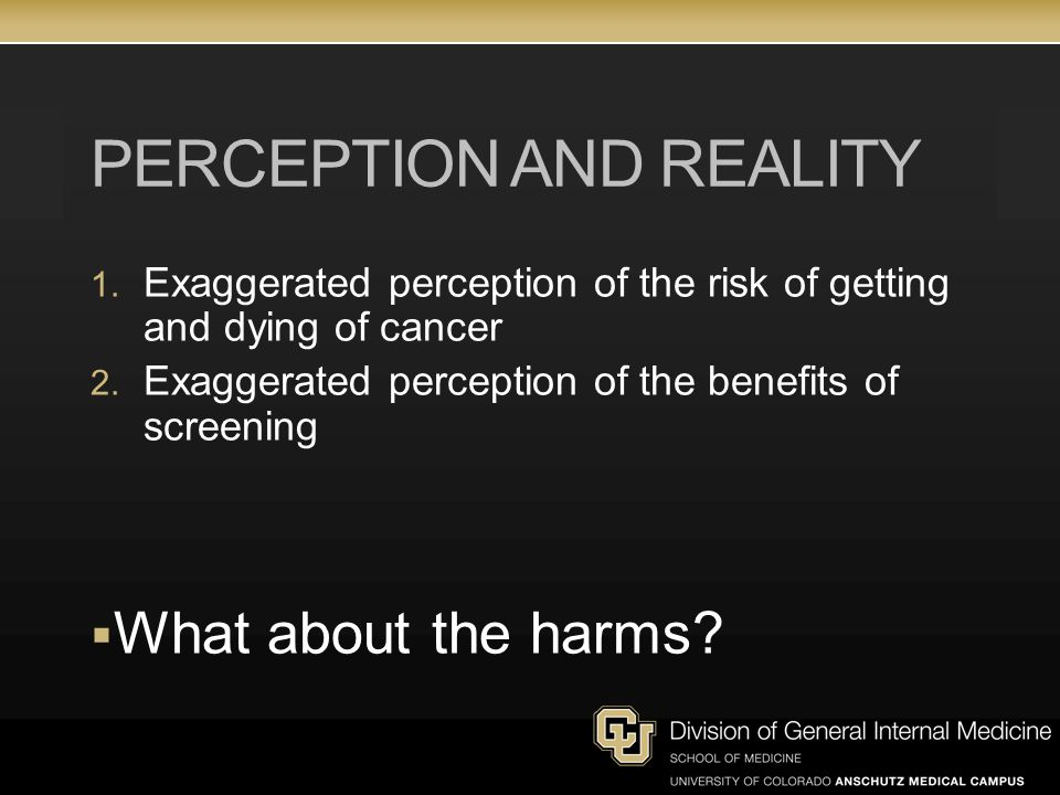 PERCEPTION AND REALITY 1.Exaggerated perception of the risk of getting and dying of cancer 2.