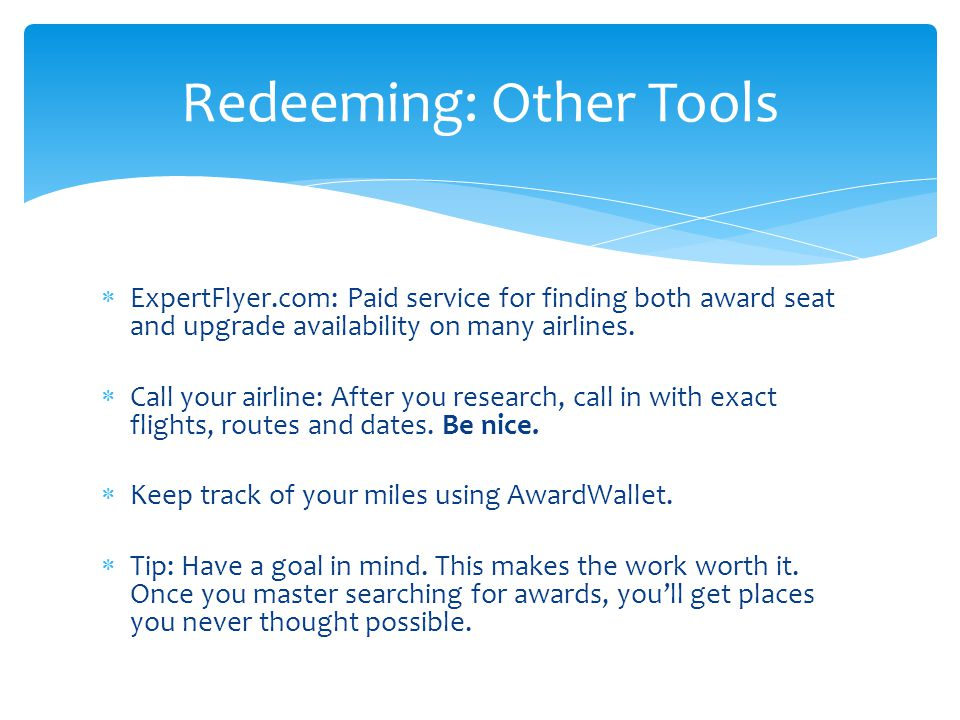  ExpertFlyer.com: Paid service for finding both award seat and upgrade availability on many airlines.  Call your airline: After you research, call i