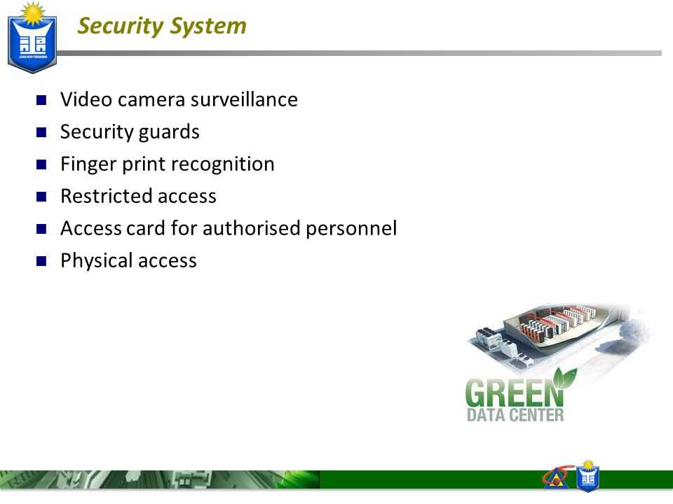 Security System Video camera surveillance Security guards Finger print recognition Restricted access Access card for authorised personnel Physical acc