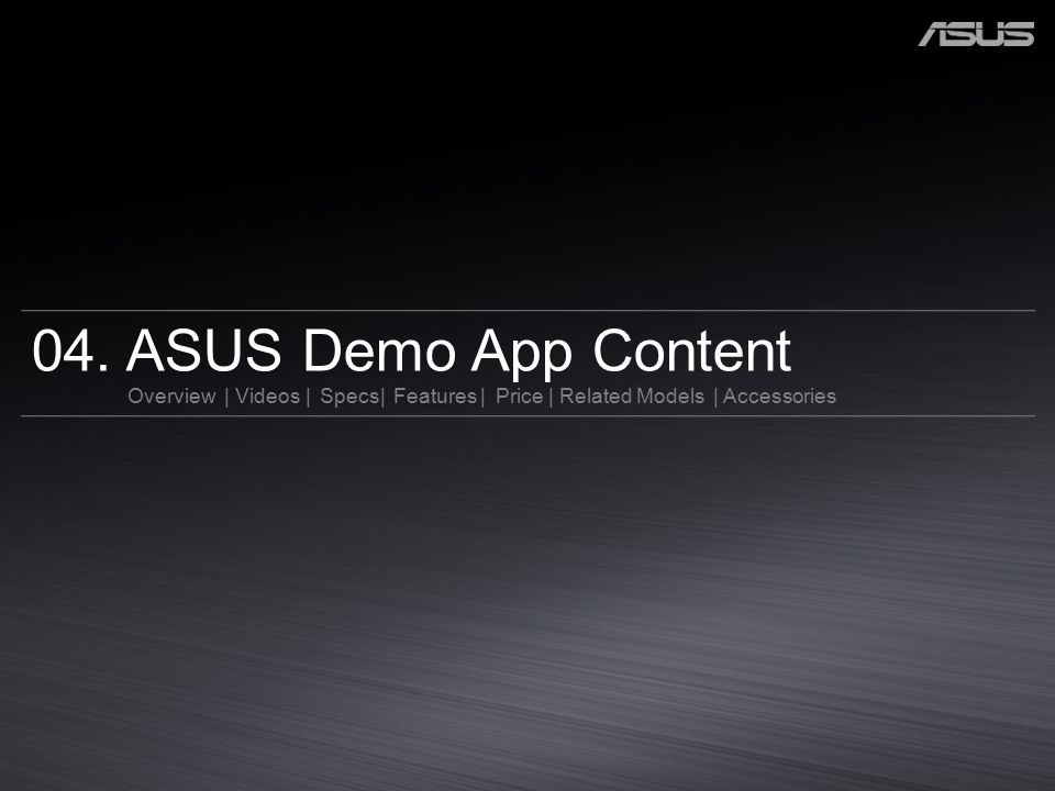 04. ASUS Demo App Content Overview | Videos | Specs| Features | Price | Related Models | Accessories