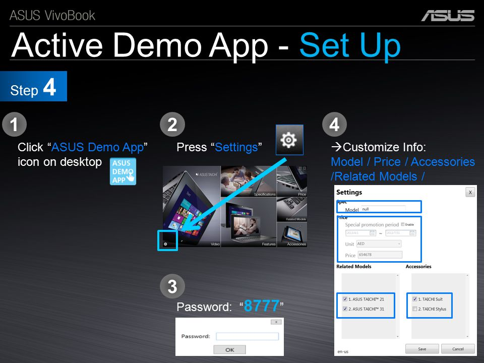 """Active Demo App - Set Up 1 3 Press """"Settings"""" 4 Password: """" 8777 """"  Customize Info: Model / Price / Accessories /Related Models / Click """"ASUS Demo Ap"""