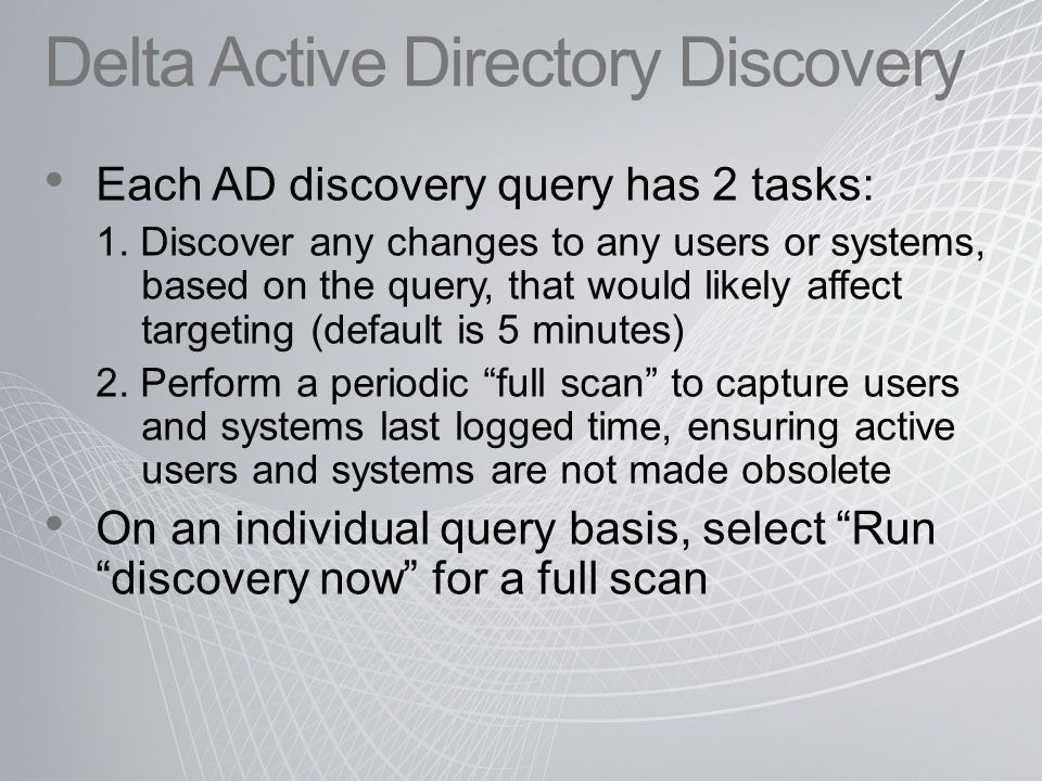 Delta Active Directory Discovery Each AD discovery query has 2 tasks: 1.