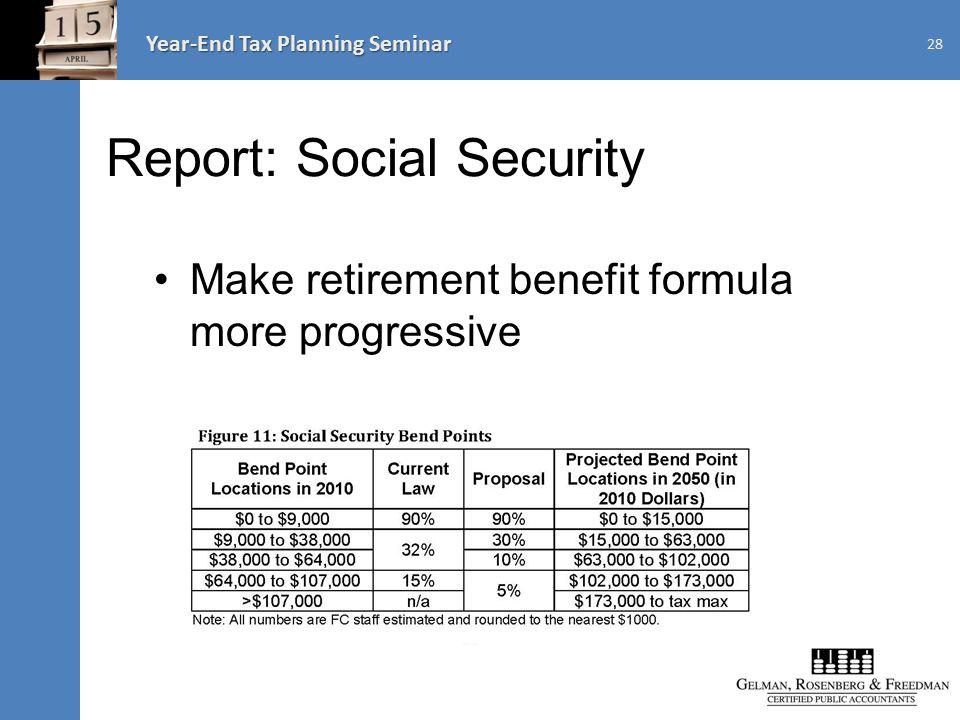 Year-End Tax Planning Seminar Report: Social Security Make retirement benefit formula more progressive 28