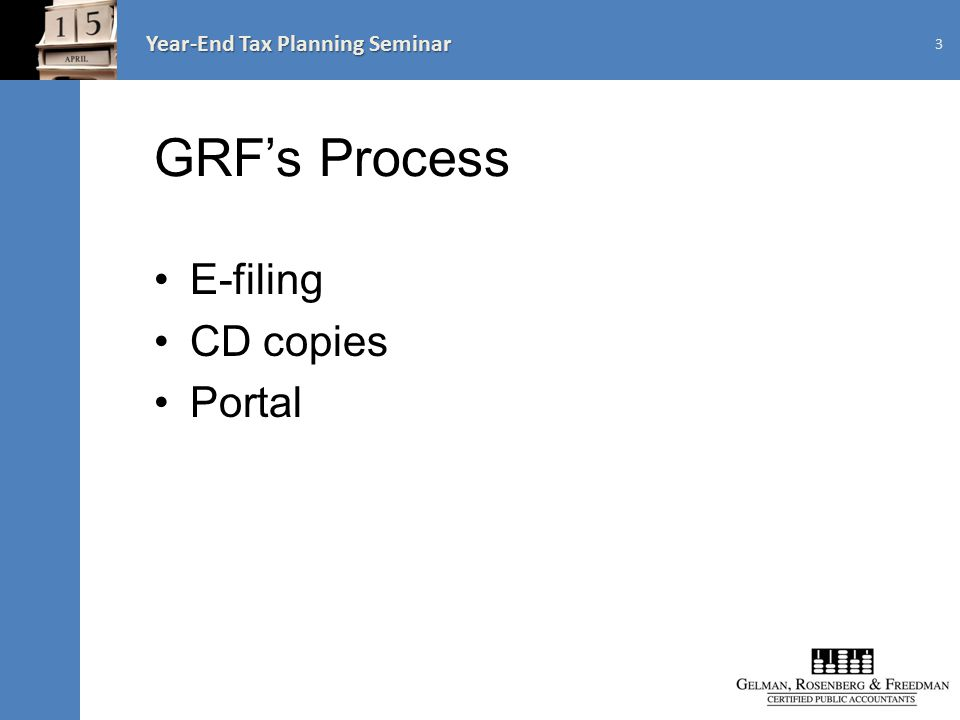Year-End Tax Planning Seminar GRF's Process E-filing CD copies Portal 3