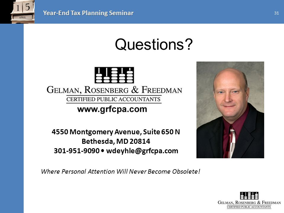 Year-End Tax Planning Seminar 4550 Montgomery Avenue, Suite 650 N Bethesda, MD 20814 301-951-9090 wdeyhle@grfcpa.com Where Personal Attention Will Never Become Obsolete.