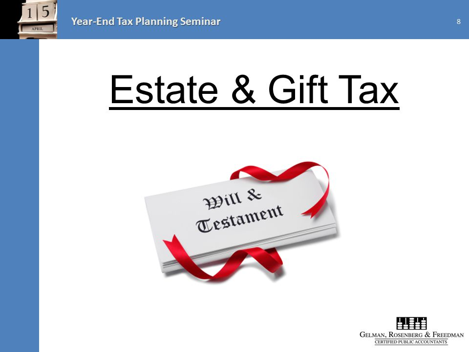 Year-End Tax Planning Seminar Estate & Gift Tax 8