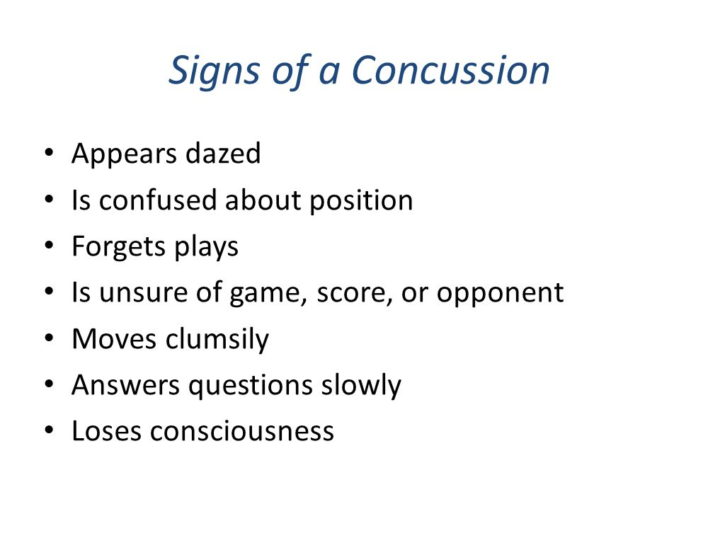 Signs of a Concussion Appears dazed Is confused about position Forgets plays Is unsure of game, score, or opponent Moves clumsily Answers questions sl